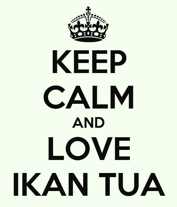 KEEP CALM AND LOVE IKAN TUA
