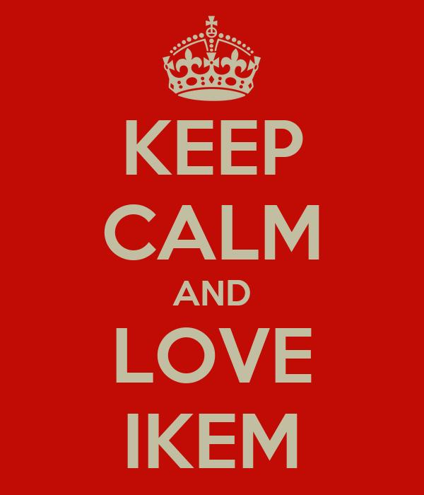 KEEP CALM AND LOVE IKEM Poster | IKEM | Keep Calm-o-Matic