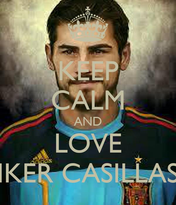 KEEP CALM AND LOVE IKER CASILLAS