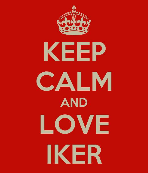 KEEP CALM AND LOVE IKER