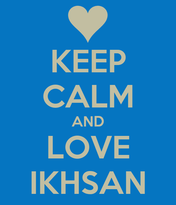 KEEP CALM AND LOVE IKHSAN