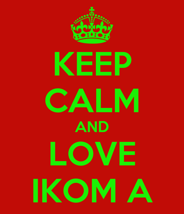 KEEP CALM AND LOVE IKOM A