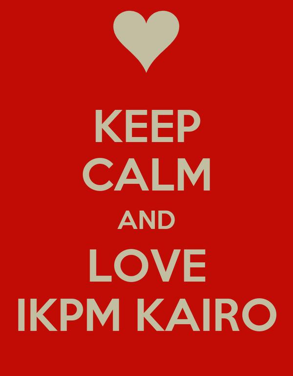 KEEP CALM AND LOVE IKPM KAIRO