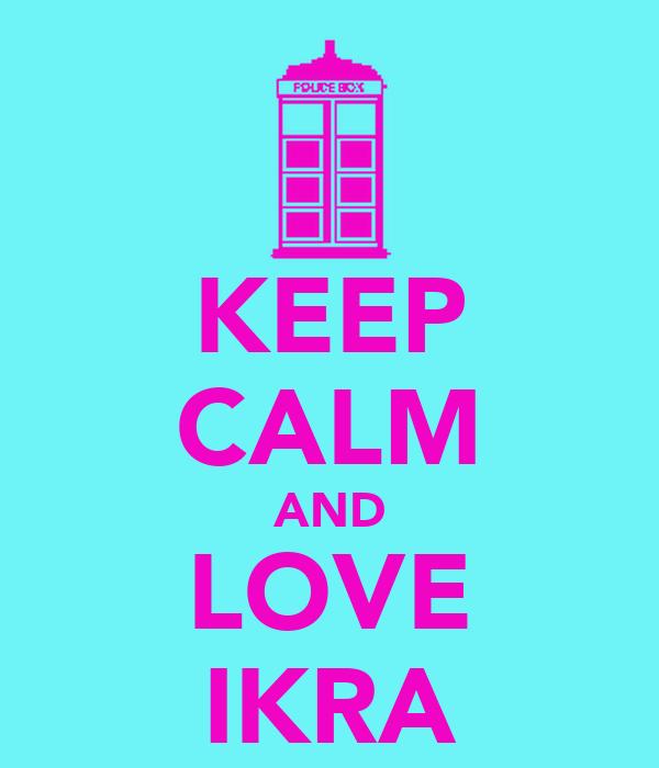 KEEP CALM AND LOVE IKRA