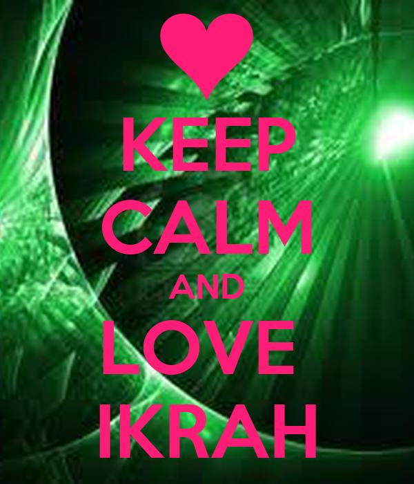 KEEP CALM AND LOVE  IKRAH