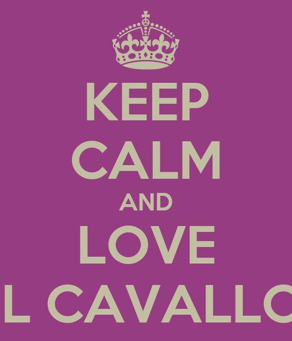 KEEP CALM AND LOVE IL CAVALLO