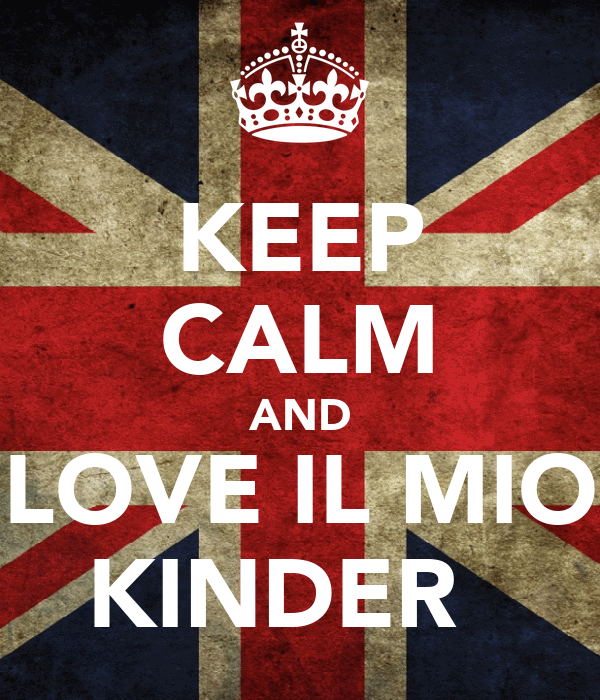 KEEP CALM AND LOVE IL MIO KINDER ♥