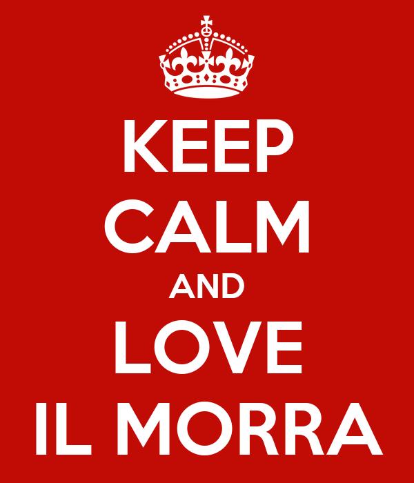 KEEP CALM AND LOVE IL MORRA
