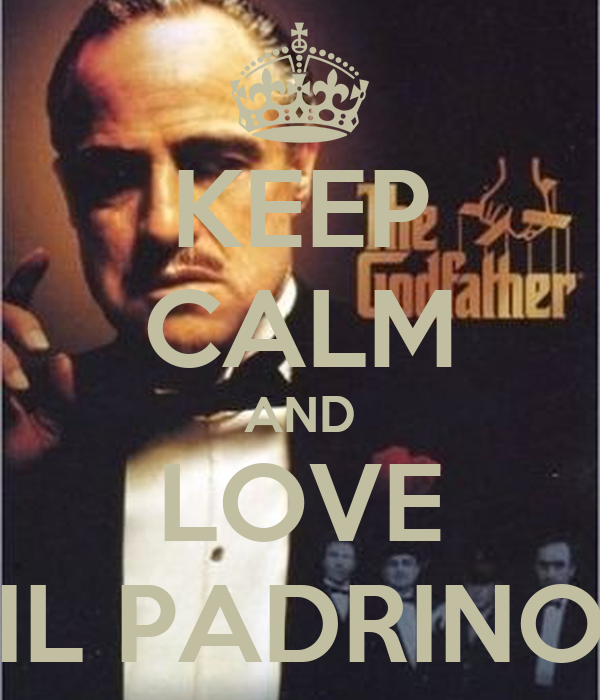 KEEP CALM AND LOVE IL PADRINO