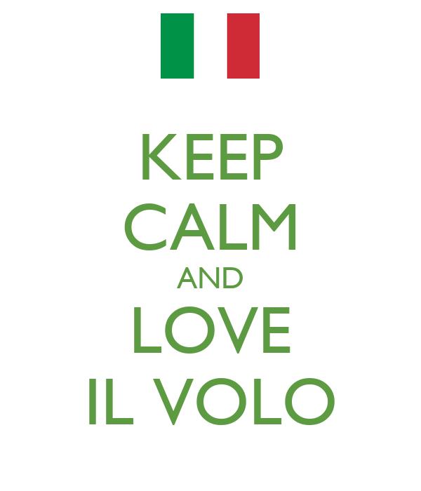 KEEP CALM AND LOVE IL VOLO