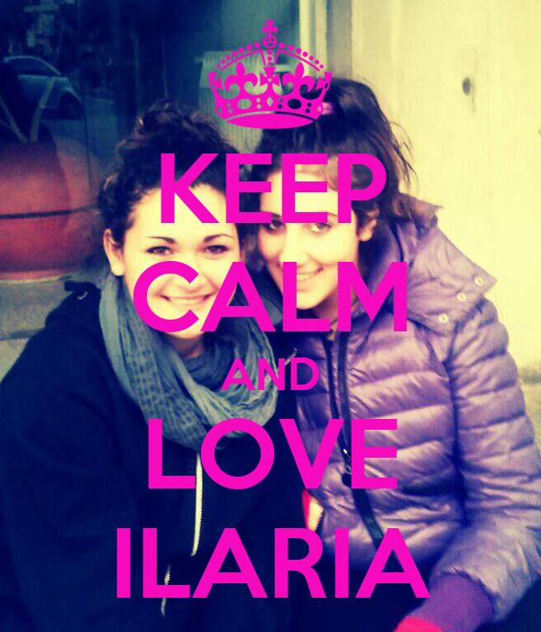 KEEP CALM AND LOVE ILARIA