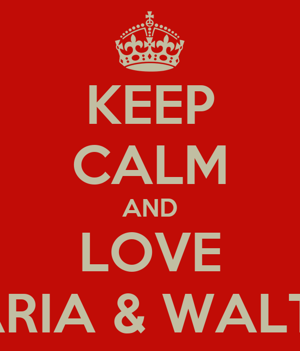 KEEP CALM AND LOVE ILARIA & WALTER