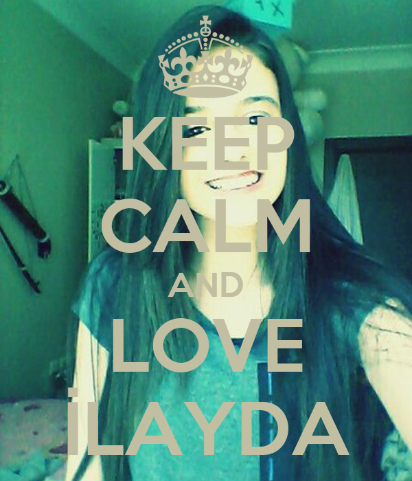 KEEP CALM AND LOVE İLAYDA