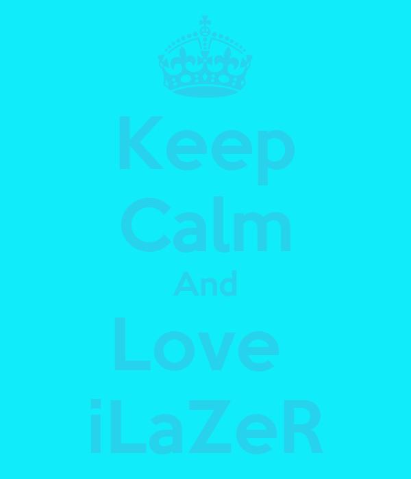 Keep Calm And Love  iLaZeR