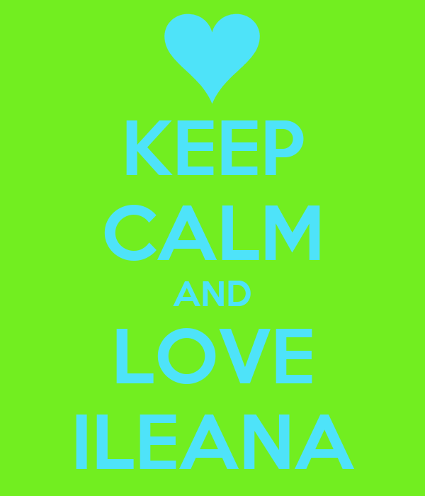 KEEP CALM AND LOVE ILEANA