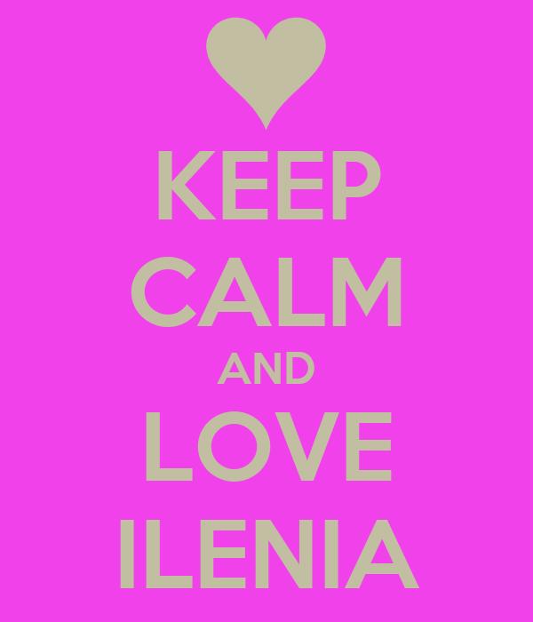 KEEP CALM AND LOVE ILENIA