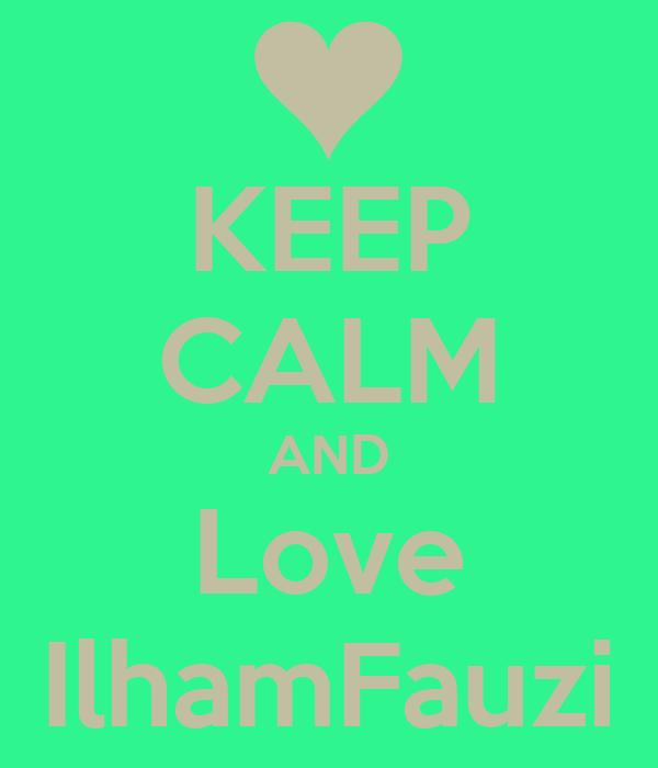 KEEP CALM AND Love IlhamFauzi