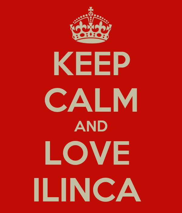 KEEP CALM AND LOVE  ILINCA