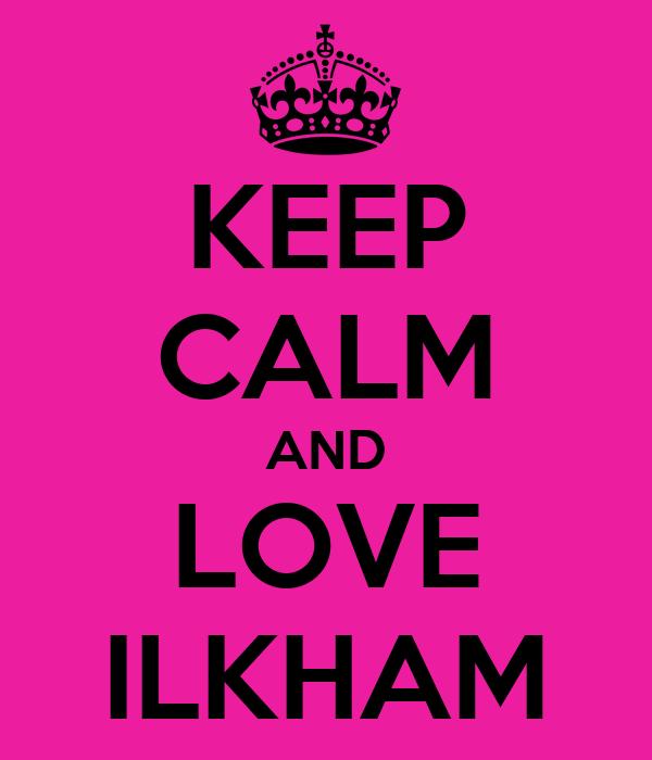 KEEP CALM AND LOVE ILKHAM