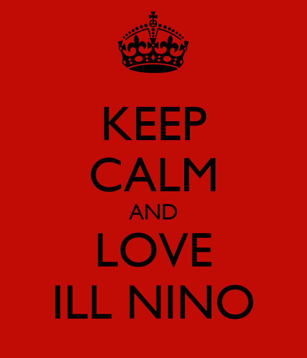 KEEP CALM AND LOVE ILL NINO