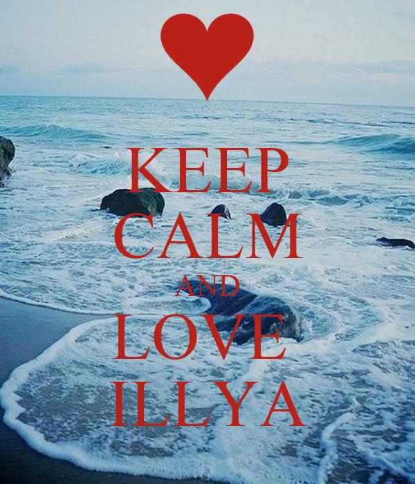 KEEP CALM AND LOVE  ILLYA