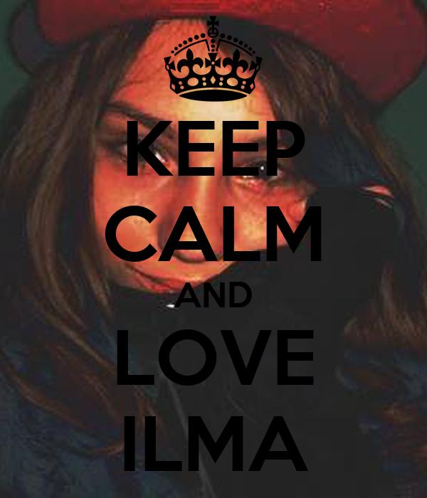 KEEP CALM AND LOVE ILMA