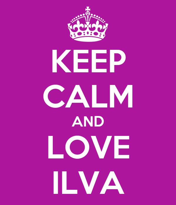 KEEP CALM AND LOVE ILVA