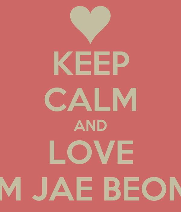 KEEP CALM AND LOVE IM JAE BEOM