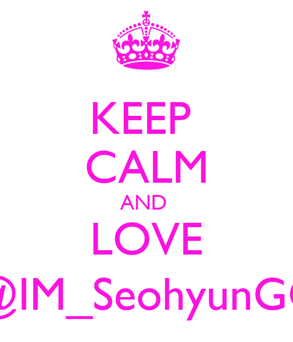 KEEP  CALM AND  LOVE @IM_SeohyunGG