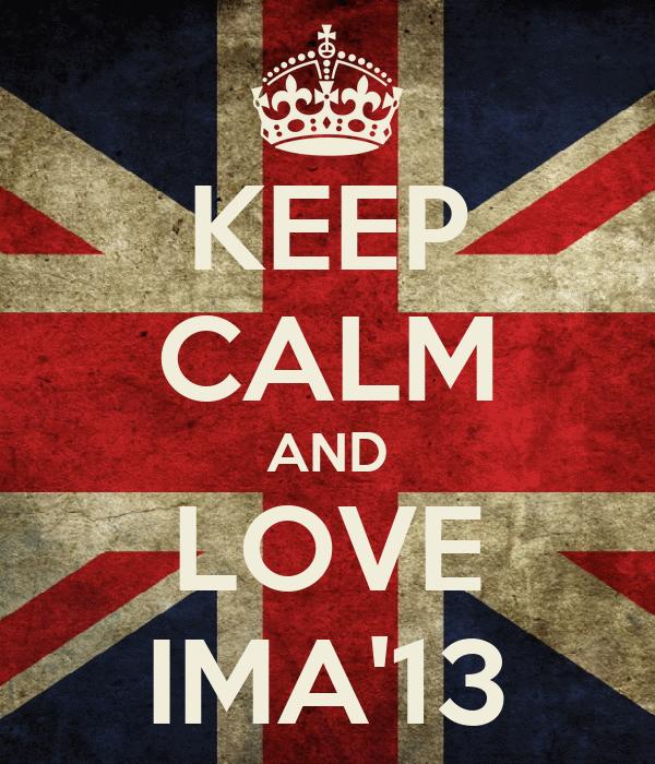KEEP CALM AND LOVE IMA'13