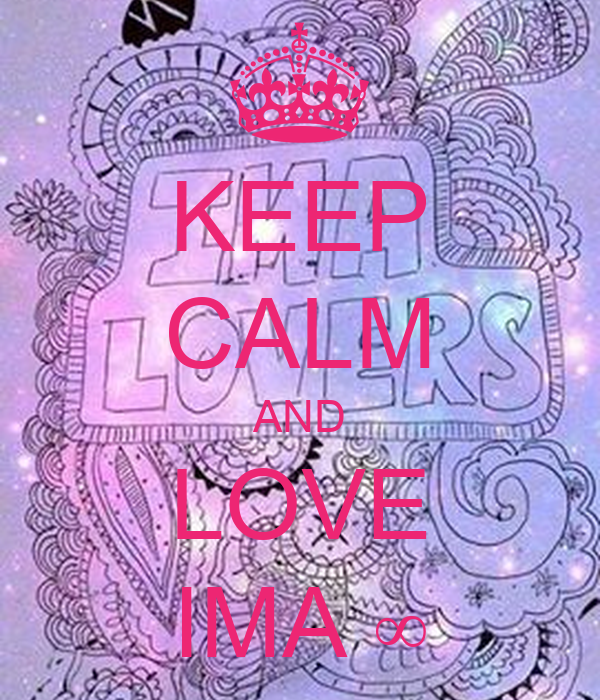 KEEP CALM AND LOVE IMA ∞