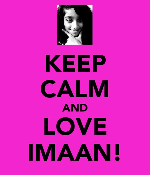 KEEP CALM AND LOVE IMAAN!