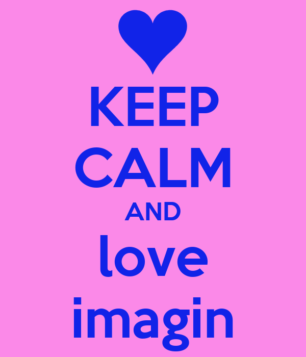 KEEP CALM AND love imagin