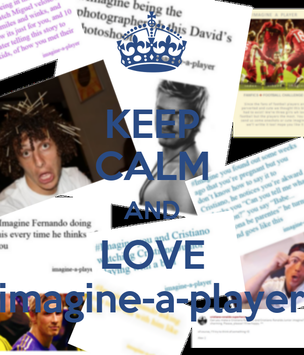 KEEP CALM AND LOVE imagine-a-player
