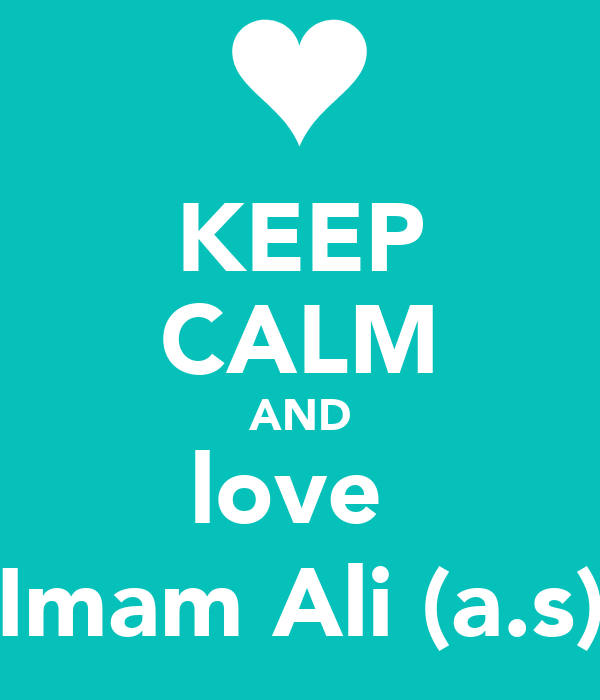 KEEP CALM AND love  Imam Ali (a.s)