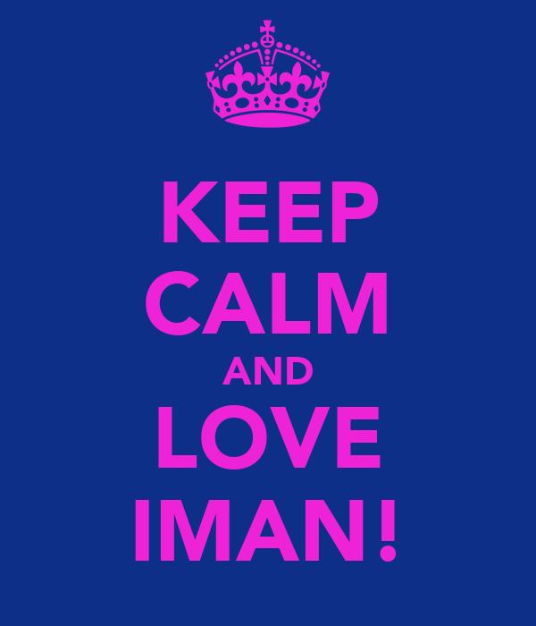 KEEP CALM AND LOVE IMAN!