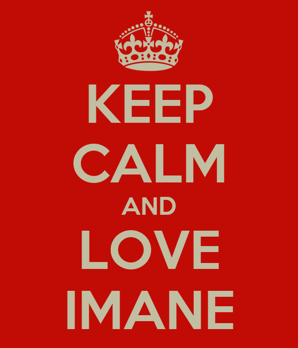 KEEP CALM AND LOVE IMANE