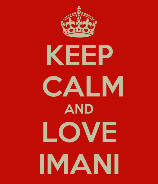 KEEP  CALM AND LOVE IMANI