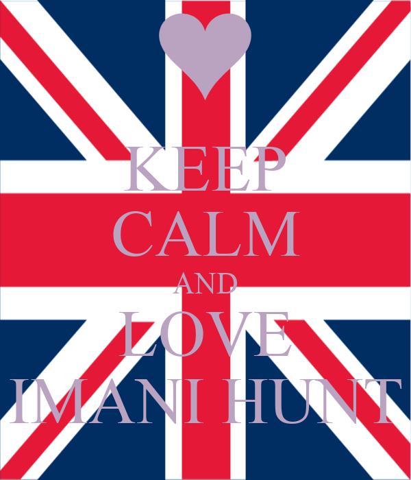 KEEP CALM AND LOVE IMANI HUNT