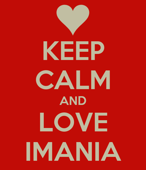 KEEP CALM AND LOVE IMANIA