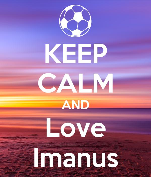 KEEP CALM AND Love Imanus