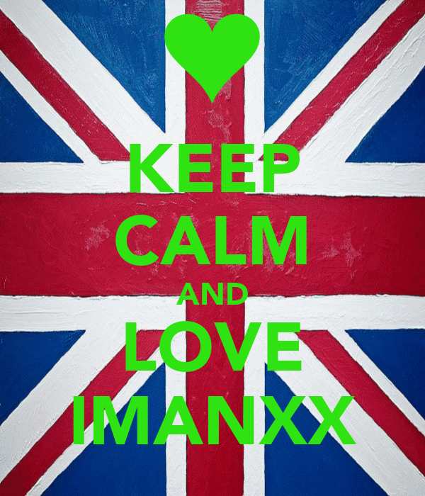 KEEP CALM AND LOVE IMANXX