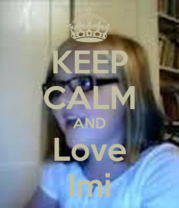 KEEP CALM AND Love Imi