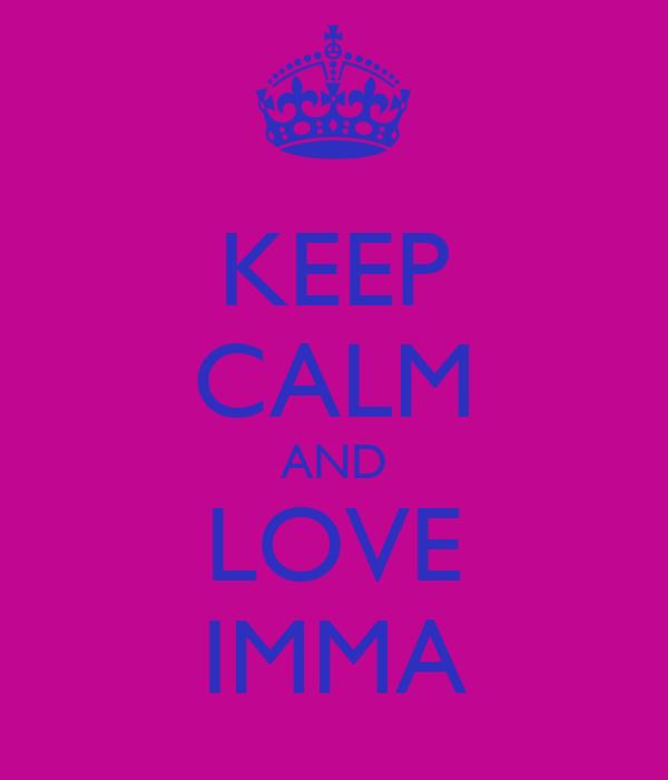 KEEP CALM AND LOVE IMMA