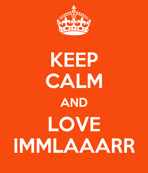 KEEP CALM AND LOVE IMMLAAARR