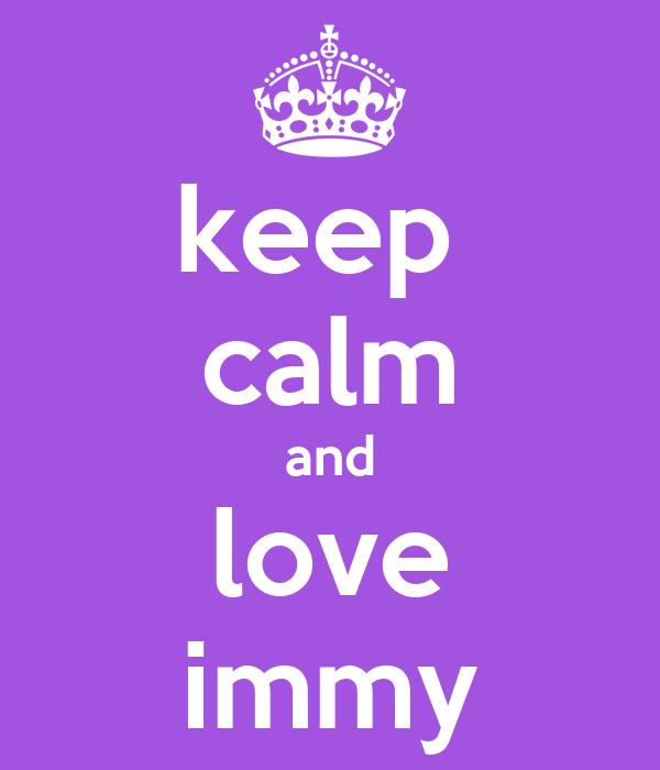 keep  calm and love immy