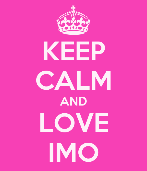 KEEP CALM AND LOVE IMO