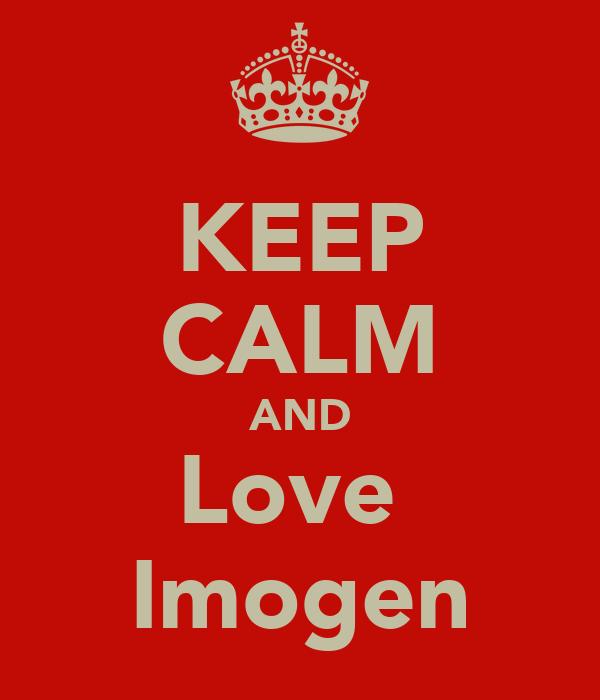 KEEP CALM AND Love  Imogen