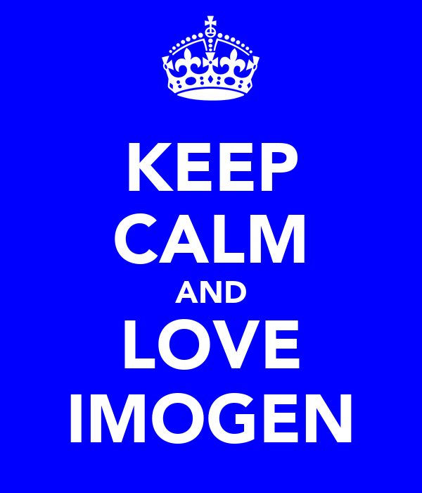 KEEP CALM AND LOVE IMOGEN
