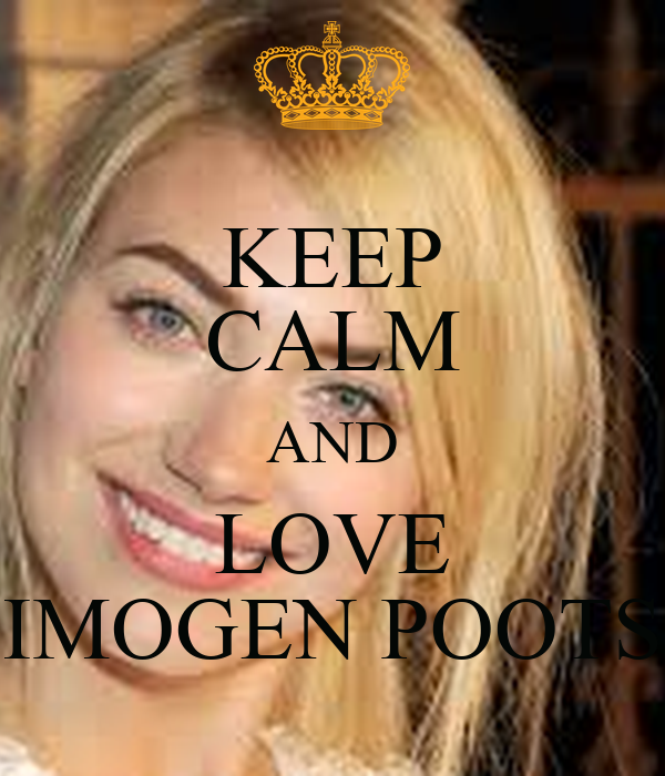 KEEP CALM AND LOVE IMOGEN POOTS